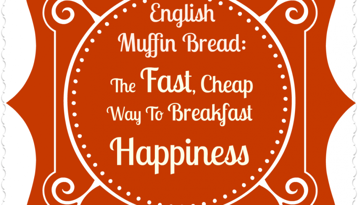 English Muffin Bread: The Fast, Cheap Way To Breakfast Happiness